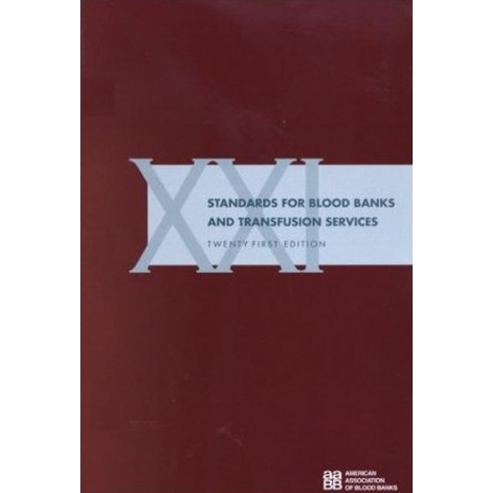 Standards for Blood Banks and Transfusion Services, 21th Edition